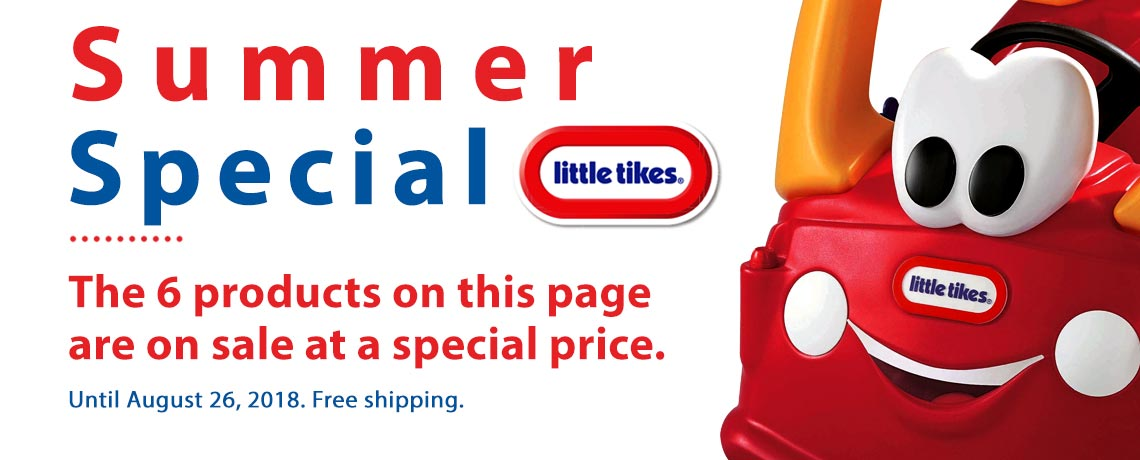 Summer special Little Tikes. The six products on this page are on sale at a special price. Until August 26, 2018. Free shipping.